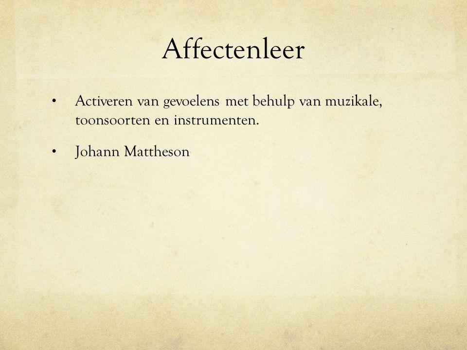 Affectenleer Activeren van gevoelens met behulp van muzikale, toonsoorten en instrumenten. Johann Mattheson