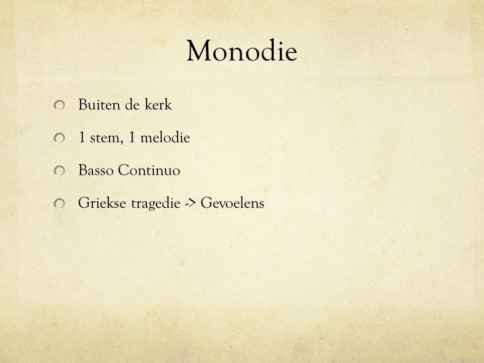 Monodie Buiten de kerk 1 stem, 1 melodie Basso Continuo Griekse tragedie -> Gevoelens