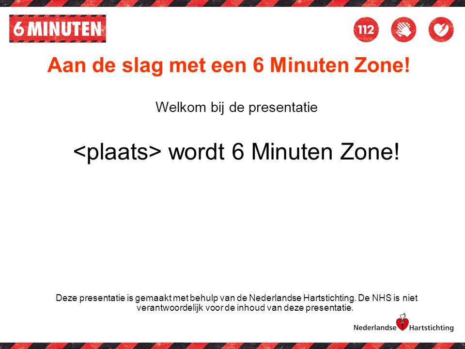 Aan de slag met een 6 Minuten Zone! Welkom bij de presentatie wordt 6 Minuten Zone! Deze presentatie is gemaakt met behulp van de Nederlandse Hartstic