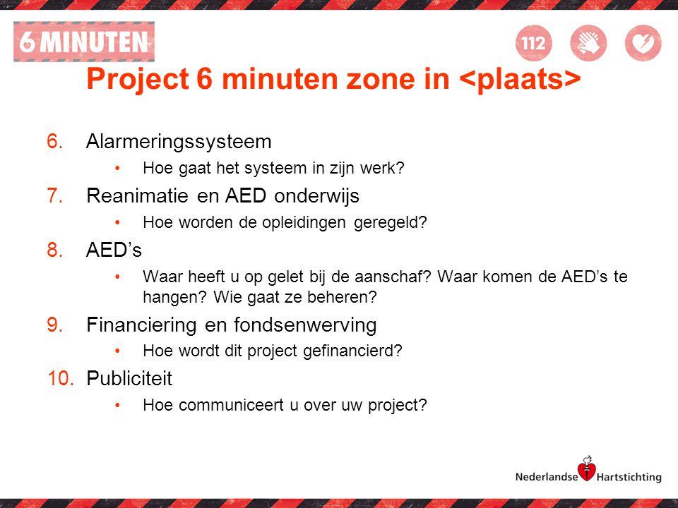 Project 6 minuten zone in 6.Alarmeringssysteem Hoe gaat het systeem in zijn werk? 7.Reanimatie en AED onderwijs Hoe worden de opleidingen geregeld? 8.