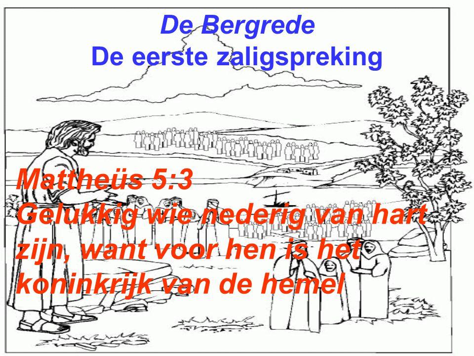 De Bergrede De eerste zaligspreking Mattheüs 5:3 Gelukkig wie nederig van hart zijn, want voor hen is het koninkrijk van de hemel