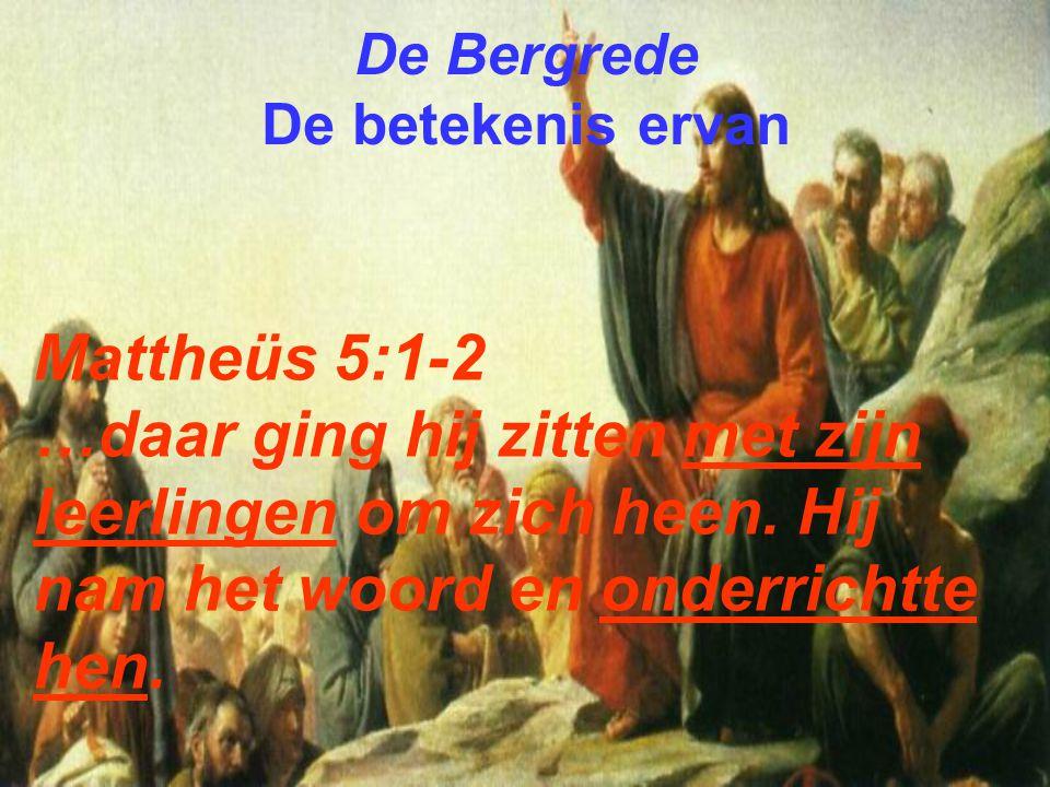 Mattheüs 5:1-2 …daar ging hij zitten met zijn leerlingen om zich heen. Hij nam het woord en onderrichtte hen.