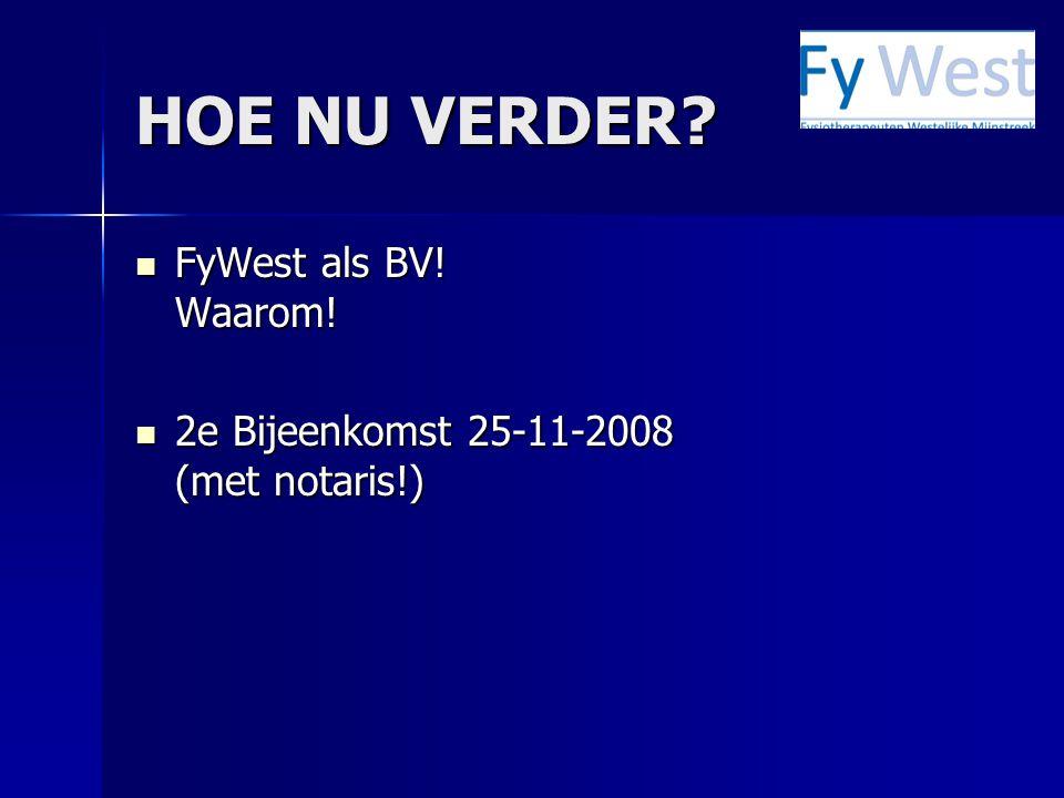 HOE NU VERDER? FyWest als BV! Waarom! FyWest als BV! Waarom! 2e Bijeenkomst 25-11-2008 (met notaris!) 2e Bijeenkomst 25-11-2008 (met notaris!)