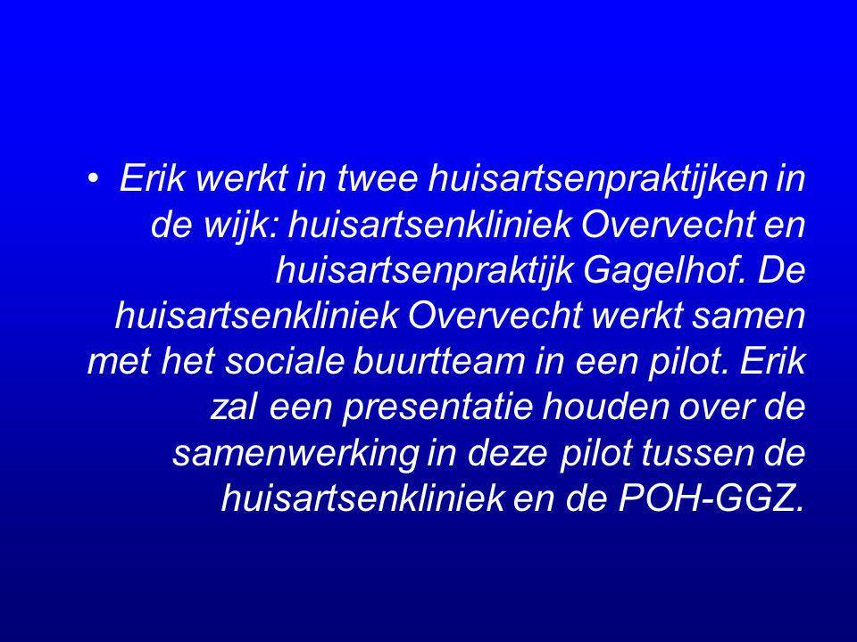 Erik werkt in twee huisartsenpraktijken in de wijk: huisartsenkliniek Overvecht en huisartsenpraktijk Gagelhof.