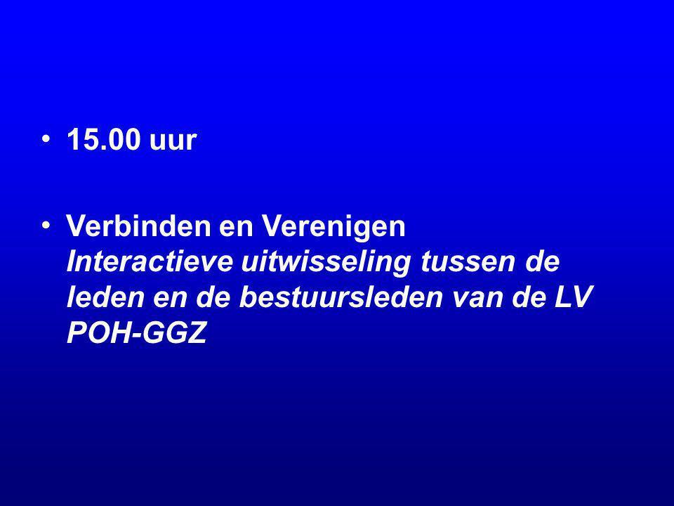 15.00 uur Verbinden en Verenigen Interactieve uitwisseling tussen de leden en de bestuursleden van de LV POH-GGZ