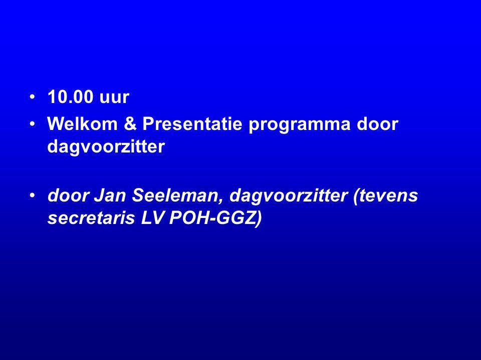 10.00 uur Welkom & Presentatie programma door dagvoorzitter door Jan Seeleman, dagvoorzitter (tevens secretaris LV POH-GGZ)