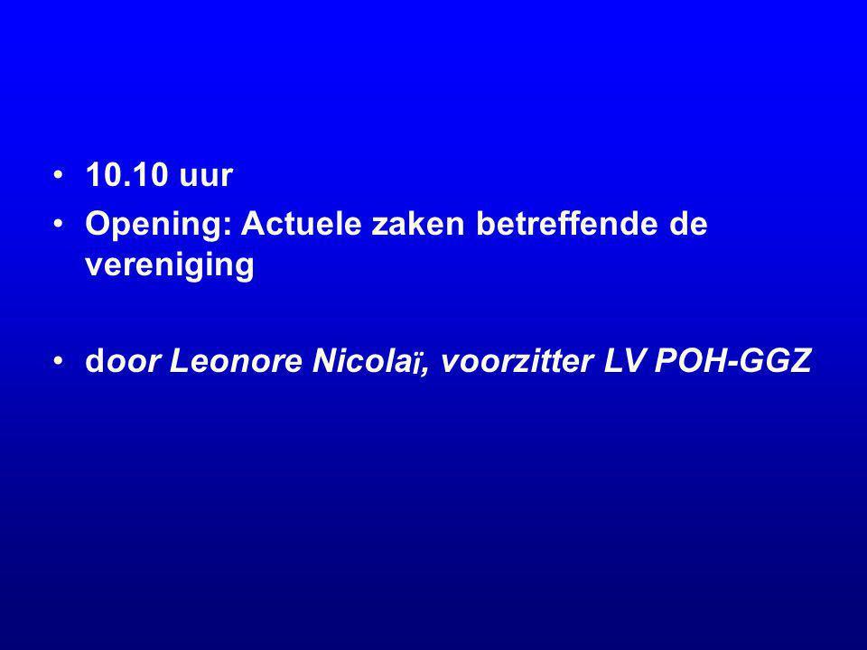 10.10 uur Opening: Actuele zaken betreffende de vereniging door Leonore Nicola ï, voorzitter LV POH-GGZ