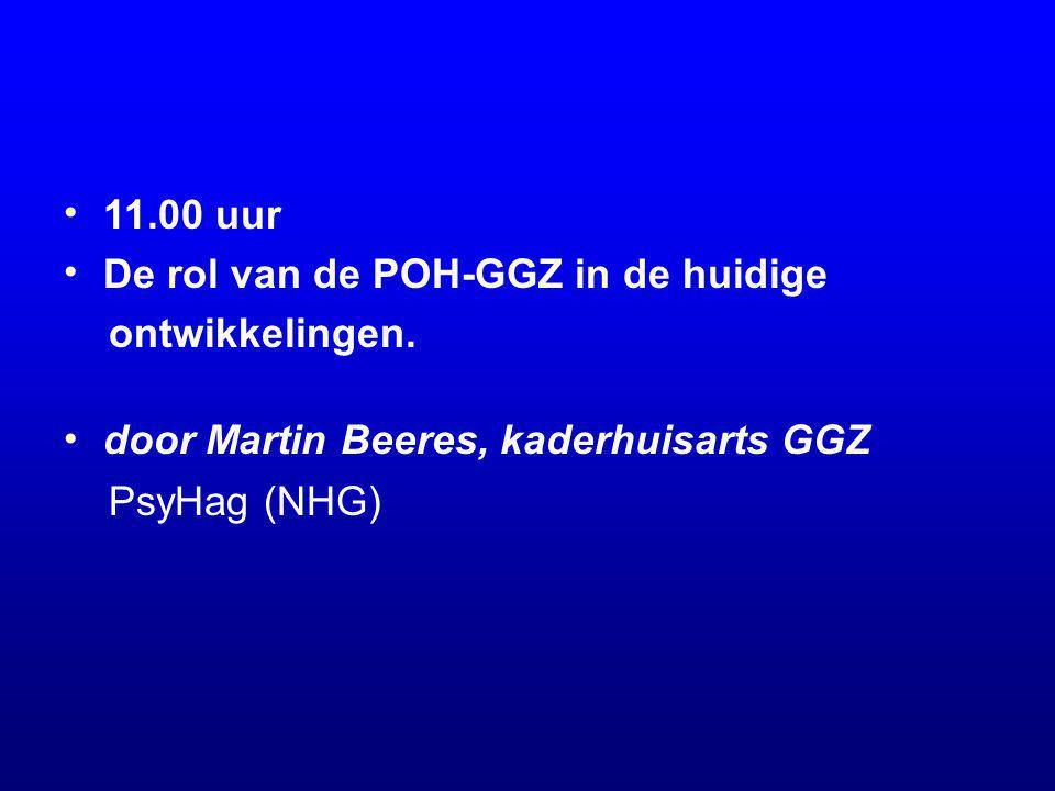 11.00 uur De rol van de POH-GGZ in de huidige ontwikkelingen. door Martin Beeres, kaderhuisarts GGZ PsyHag (NHG)