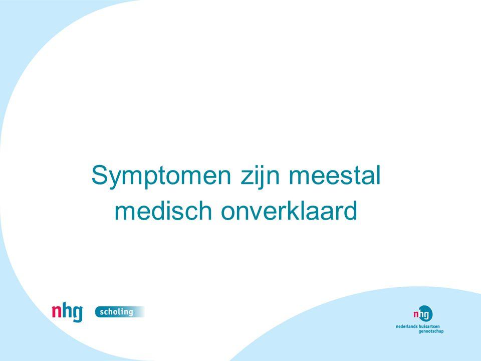 Symptomen zijn meestal medisch onverklaard
