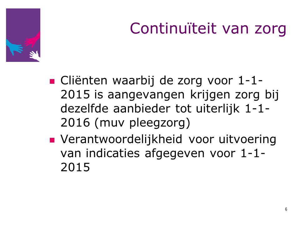 Continuïteit van zorg Cliënten waarbij de zorg voor 1-1- 2015 is aangevangen krijgen zorg bij dezelfde aanbieder tot uiterlijk 1-1- 2016 (muv pleegzor