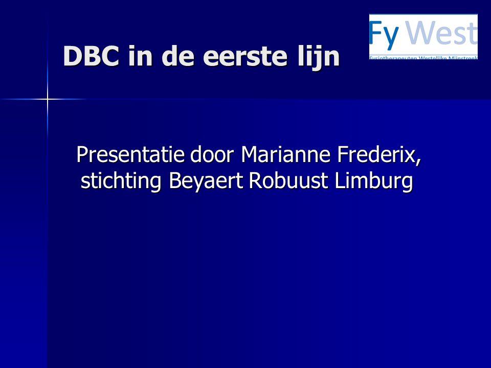 DBC in de eerste lijn Presentatie door Marianne Frederix, stichting Beyaert Robuust Limburg Presentatie door Marianne Frederix, stichting Beyaert Robu