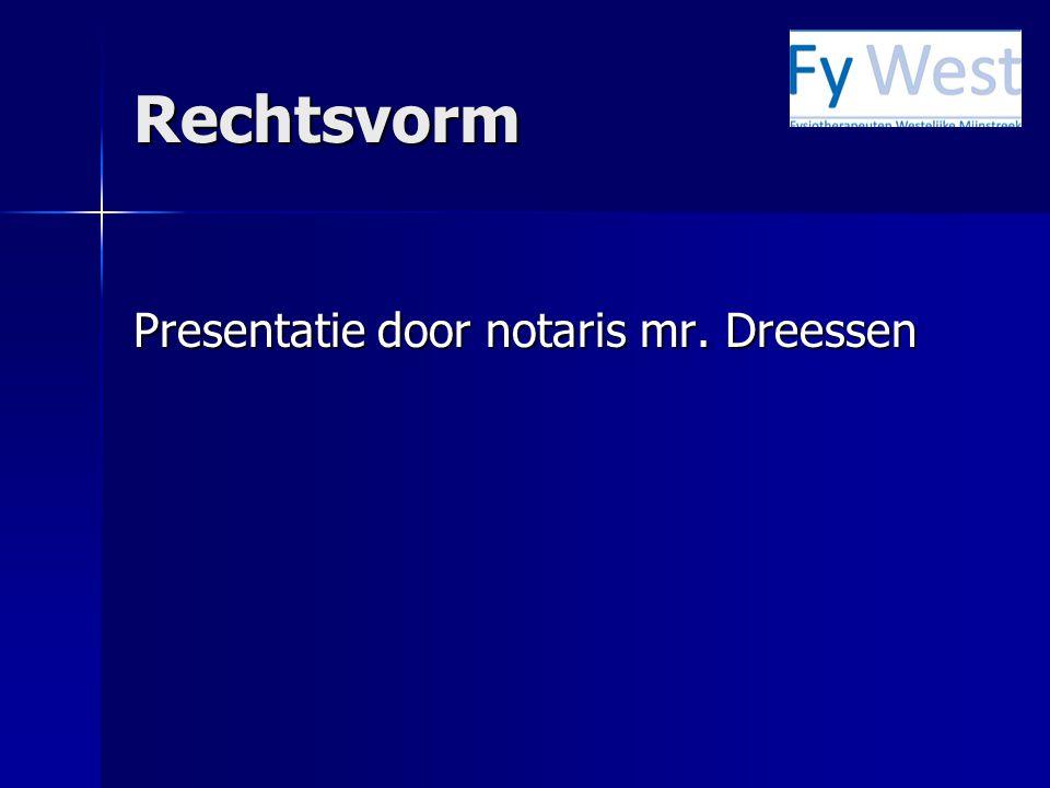 Rechtsvorm Presentatie door notaris mr. Dreessen