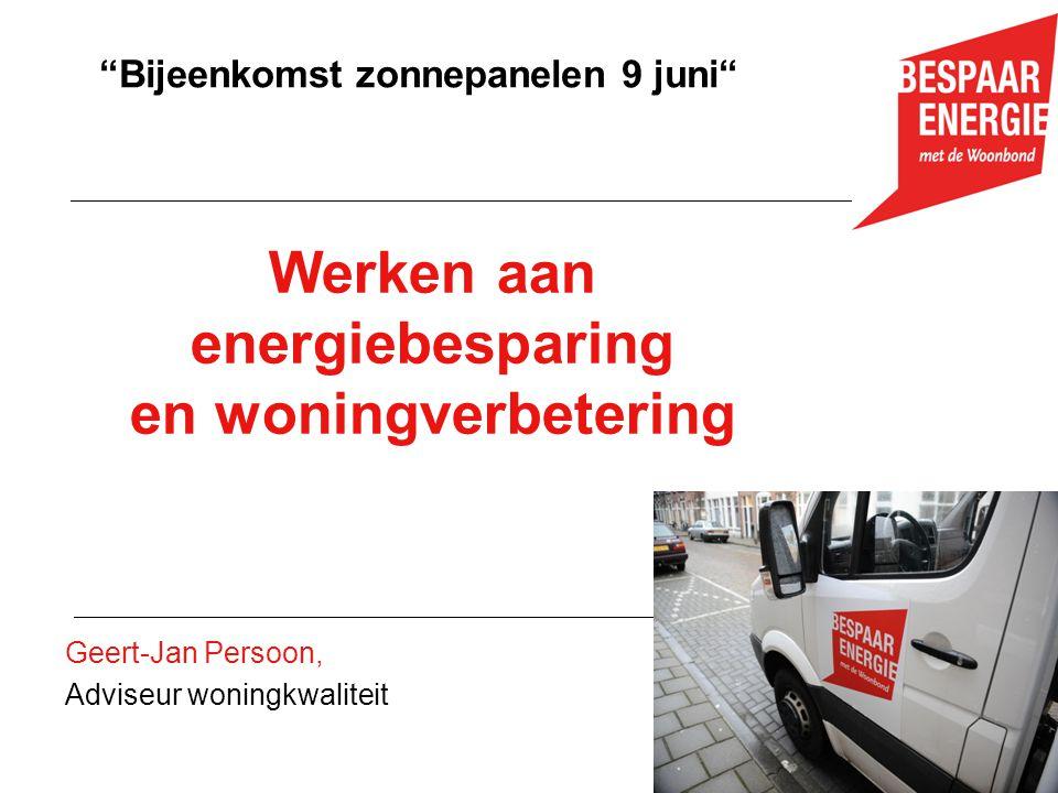 "Werken aan energiebesparing en woningverbetering Geert-Jan Persoon, Adviseur woningkwaliteit ""Bijeenkomst zonnepanelen 9 juni"""