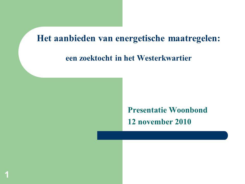 Presentatie Woonbond 12 november 2010 Het aanbieden van energetische maatregelen: een zoektocht in het Westerkwartier 1