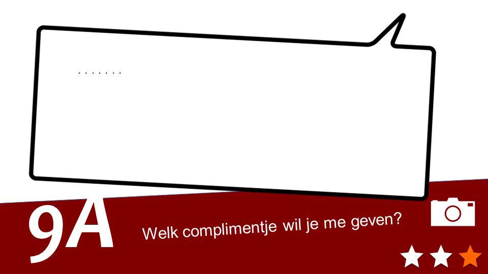 9A Welk complimentje wil je me geven?.......