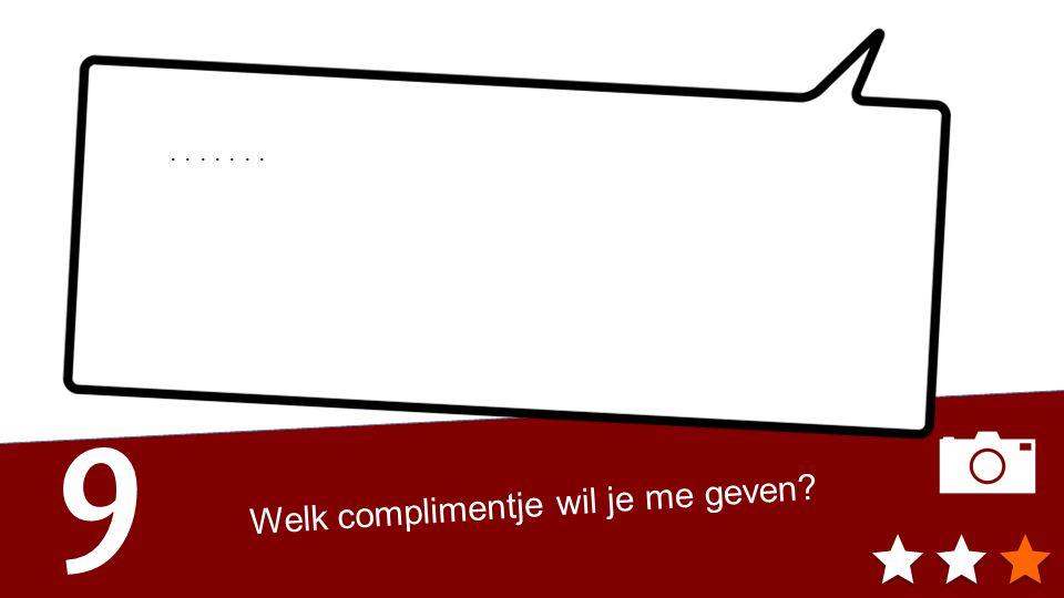 9 Welk complimentje wil je me geven .......