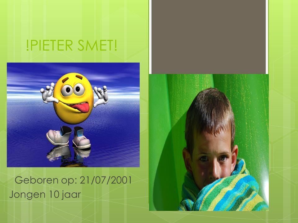!PIETER SMET! Geboren op: 21/07/2001 Jongen 10 jaar