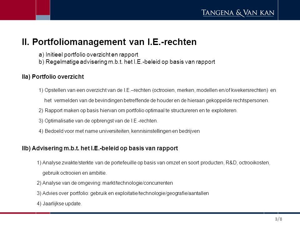 II. Portfoliomanagement van I.E.-rechten a) Initieel portfolio overzicht en rapport b) Regelmatige advisering m.b.t. het I.E.-beleid op basis van rapp