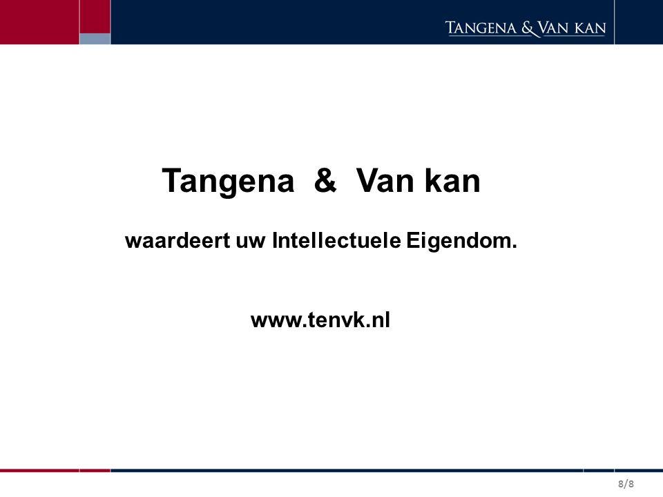 Tangena & Van kan waardeert uw Intellectuele Eigendom. www.tenvk.nl 8/8