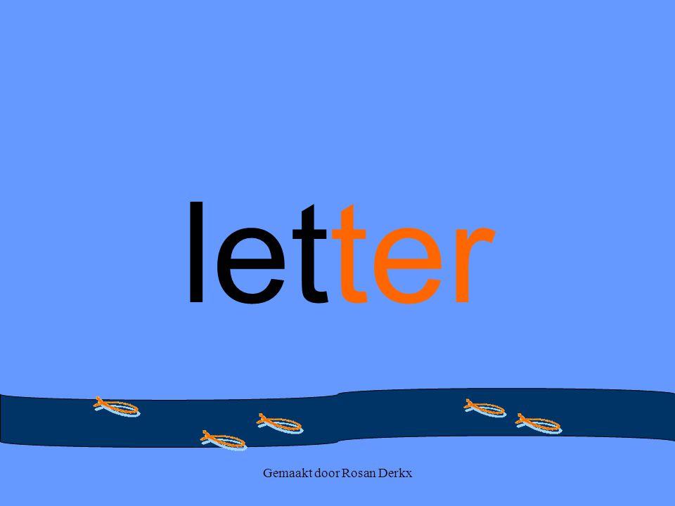 Gemaakt door Rosan Derkx letter