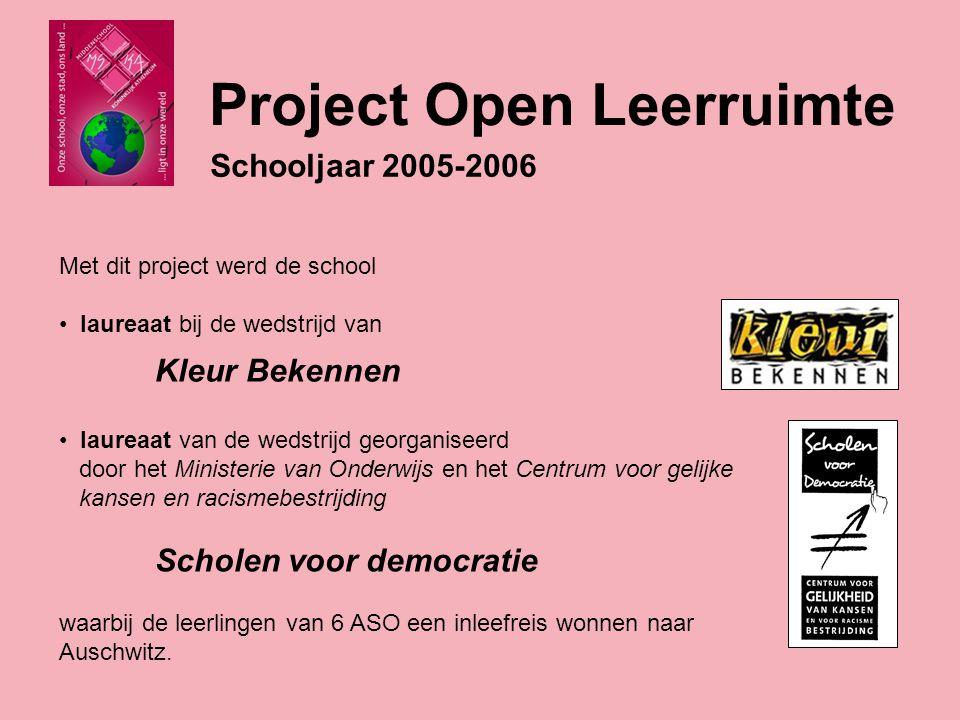 Met dit project werd de school laureaat bij de wedstrijd van Kleur Bekennen Schooljaar 2005-2006 Project Open Leerruimte laureaat van de wedstrijd georganiseerd door het Ministerie van Onderwijs en het Centrum voor gelijke kansen en racismebestrijding Scholen voor democratie waarbij de leerlingen van 6 ASO een inleefreis wonnen naar Auschwitz.