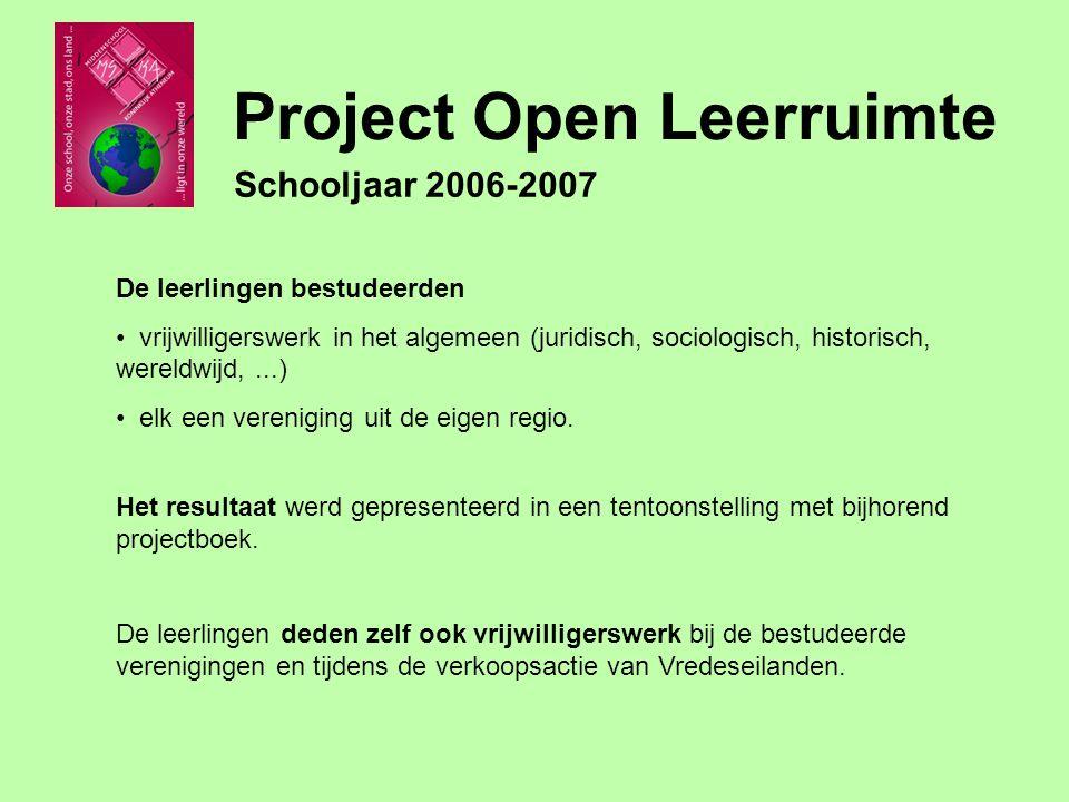 Project Open Leerruimte Schooljaar 2006-2007 De leerlingen bestudeerden vrijwilligerswerk in het algemeen (juridisch, sociologisch, historisch, wereldwijd,...) elk een vereniging uit de eigen regio.