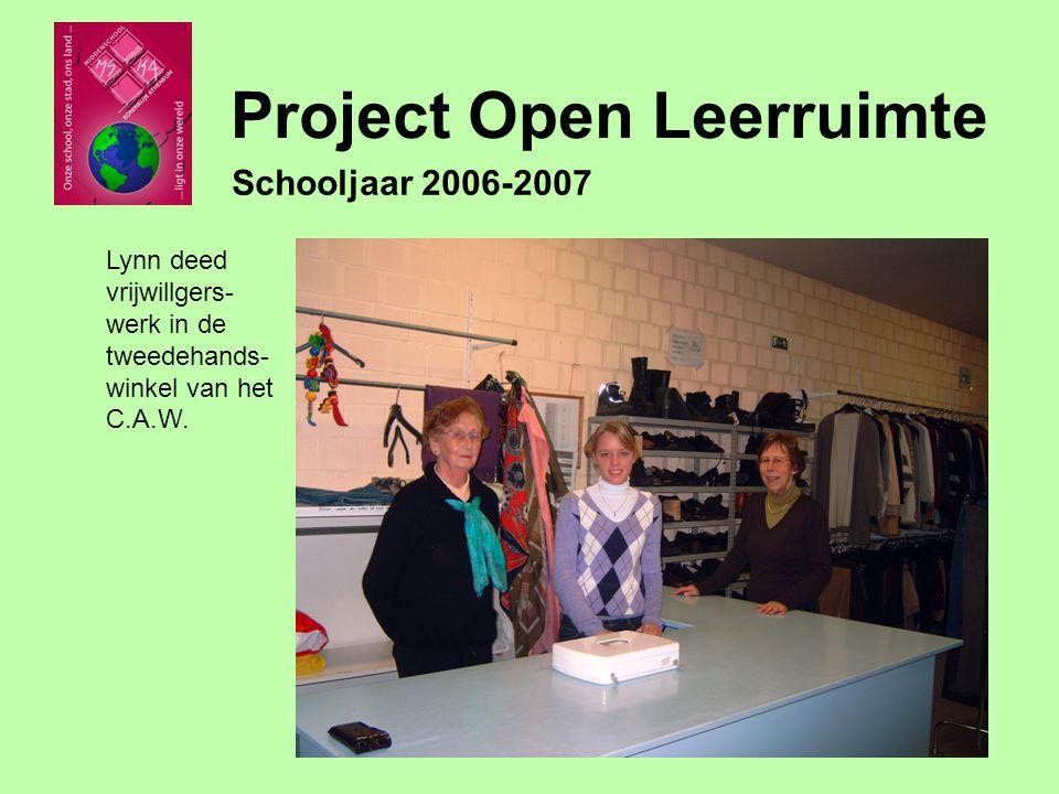 Project Open Leerruimte Schooljaar 2006-2007 Lynn deed vrijwillgers- werk in de tweedehands- winkel van het C.A.W.