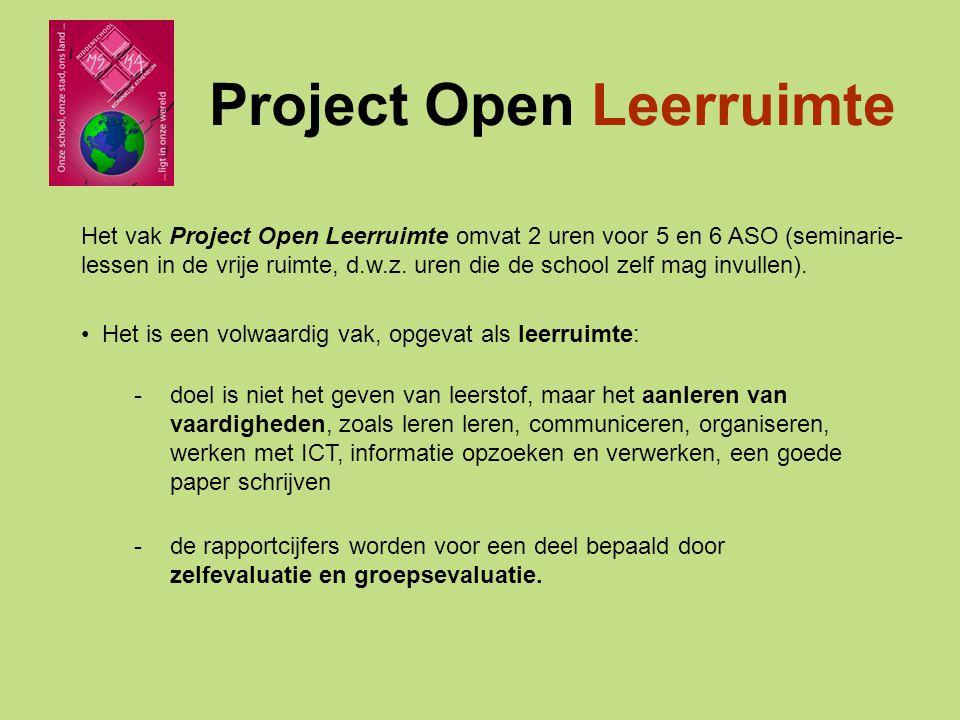 Project Open Leerruimte Het vak Project Open Leerruimte omvat 2 uren voor 5 en 6 ASO (seminarie- lessen in de vrije ruimte, d.w.z.