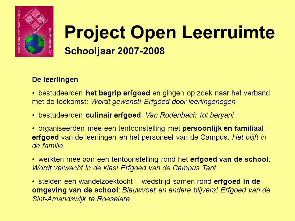 Project Open Leerruimte Schooljaar 2007-2008 De leerlingen bestudeerden het begrip erfgoed en gingen op zoek naar het verband met de toekomst: Wordt gewenst.