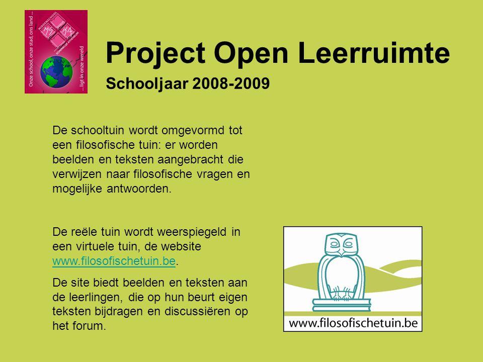 Project Open Leerruimte Schooljaar 2008-2009 De schooltuin wordt omgevormd tot een filosofische tuin: er worden beelden en teksten aangebracht die verwijzen naar filosofische vragen en mogelijke antwoorden.