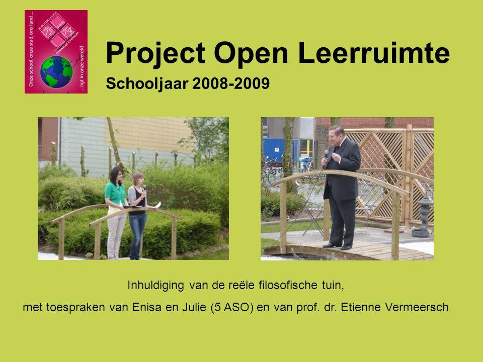 Project Open Leerruimte Schooljaar 2008-2009 Inhuldiging van de reële filosofische tuin, met toespraken van Enisa en Julie (5 ASO) en van prof.