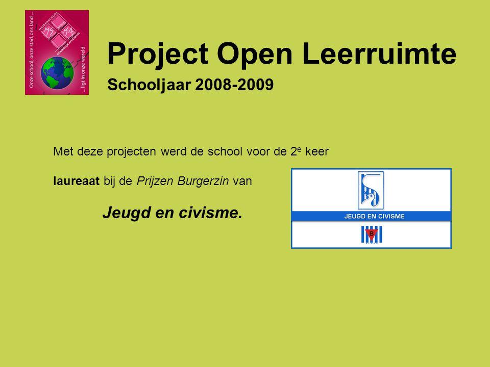 Project Open Leerruimte Schooljaar 2008-2009 Met deze projecten werd de school voor de 2 e keer laureaat bij de Prijzen Burgerzin van Jeugd en civisme.