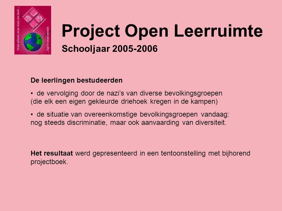 Project Open Leerruimte Schooljaar 2005-2006 De leerlingen bestudeerden de vervolging door de nazi's van diverse bevolkingsgroepen (die elk een eigen gekleurde driehoek kregen in de kampen) de situatie van overeenkomstige bevolkingsgroepen vandaag: nog steeds discriminatie, maar ook aanvaarding van diversiteit.