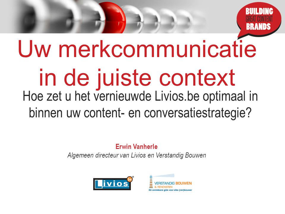 Uw merkcommunicatie in de juiste context Hoe zet u het vernieuwde Livios.be optimaal in binnen uw content- en conversatiestrategie.