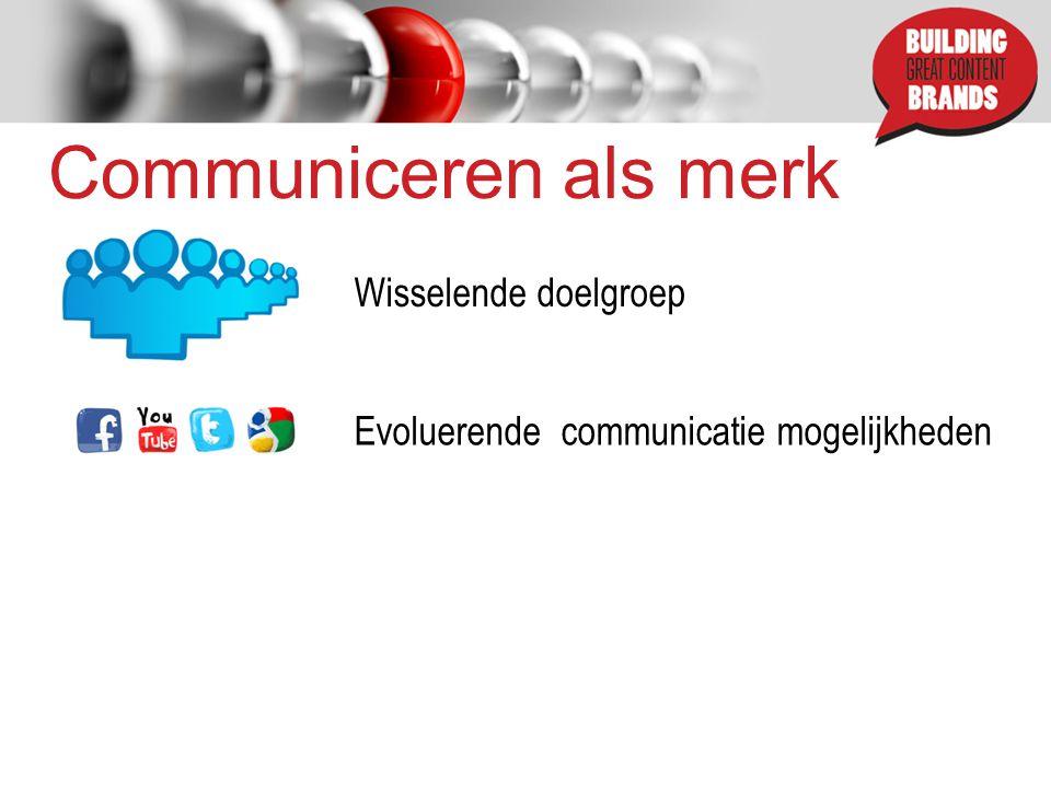 Communiceren als merk Wisselende doelgroep Evoluerende communicatie mogelijkheden
