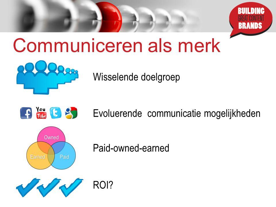 Communiceren als merk Wisselende doelgroep Evoluerende communicatie mogelijkheden ROI.
