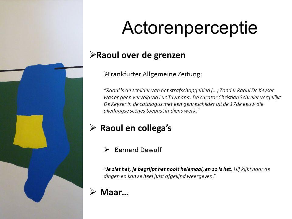 """Actorenperceptie  Raoul over de grenzen  Frankfurter Allgemeine Zeitung: """"Raoul is de schilder van het strafschopgebied (…) Zonder Raoul De Keyser w"""