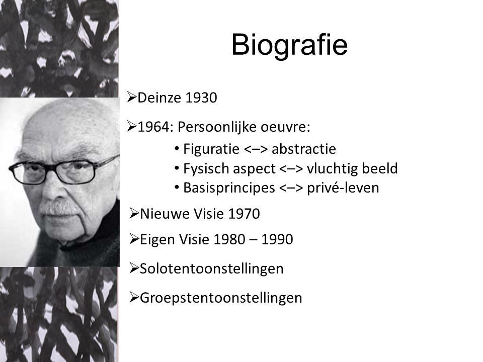 Biografie  Deinze 1930  1964: Persoonlijke oeuvre: Figuratie abstractie Fysisch aspect vluchtig beeld Basisprincipes privé-leven  Nieuwe Visie 1970