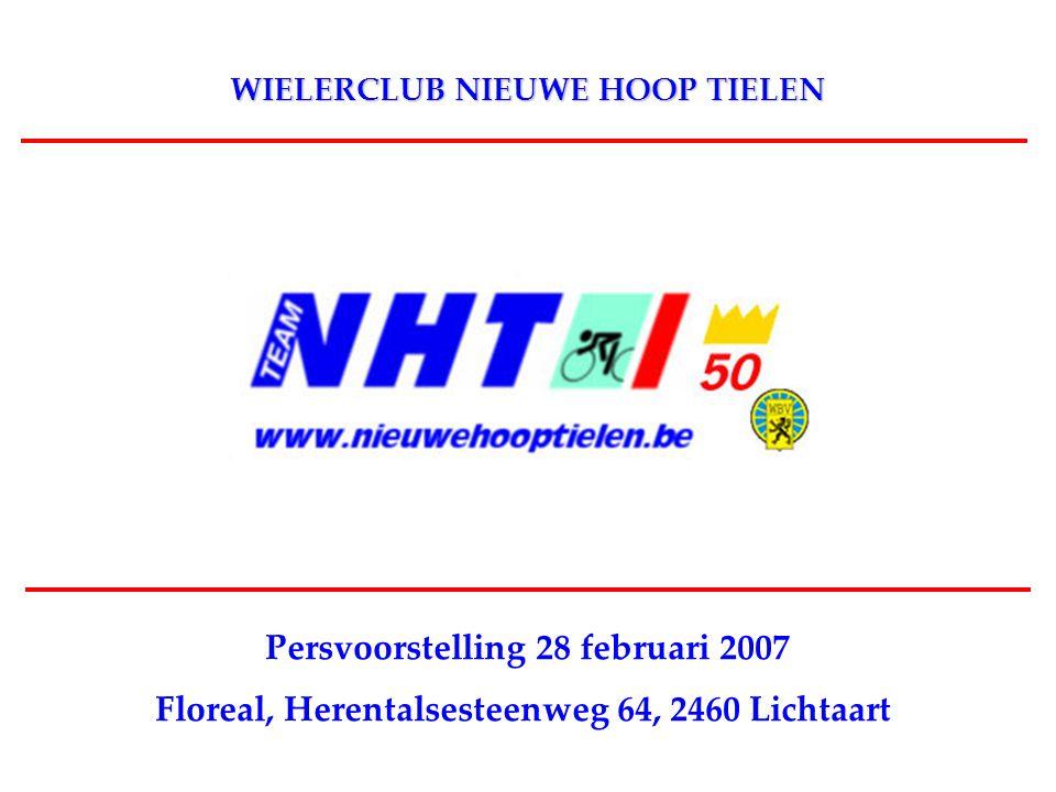 WIELERCLUB NIEUWE HOOP TIELEN Persvoorstelling 28 februari 2007 Floreal, Herentalsesteenweg 64, 2460 Lichtaart
