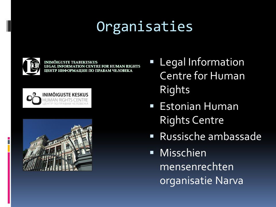 Organisaties  Legal Information Centre for Human Rights  Estonian Human Rights Centre  Russische ambassade  Misschien mensenrechten organisatie Na