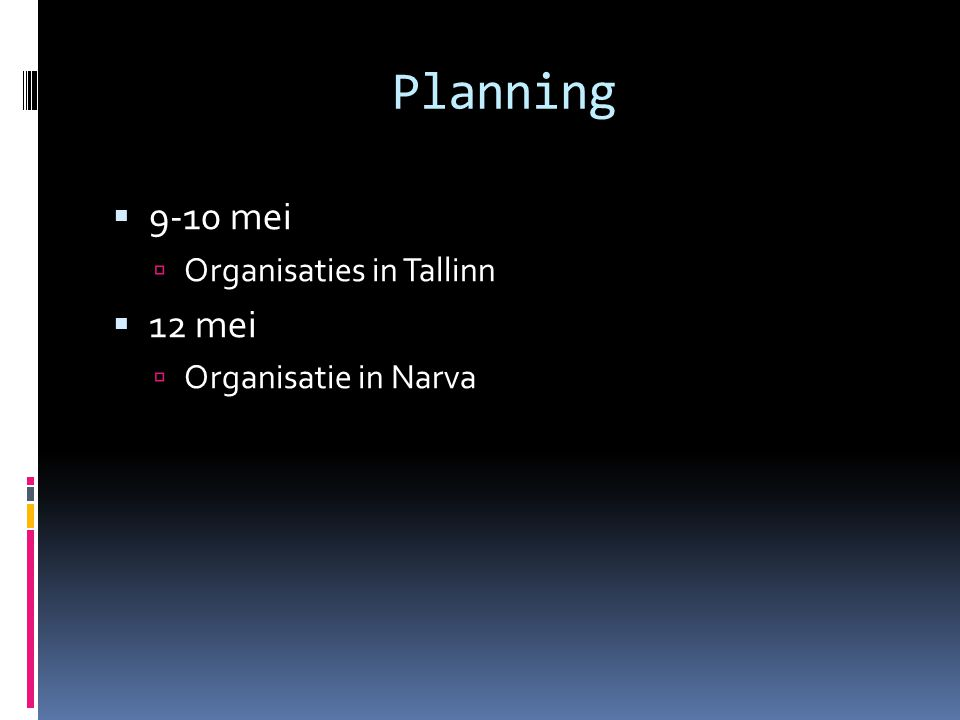 Planning  9-10 mei  Organisaties in Tallinn  12 mei  Organisatie in Narva