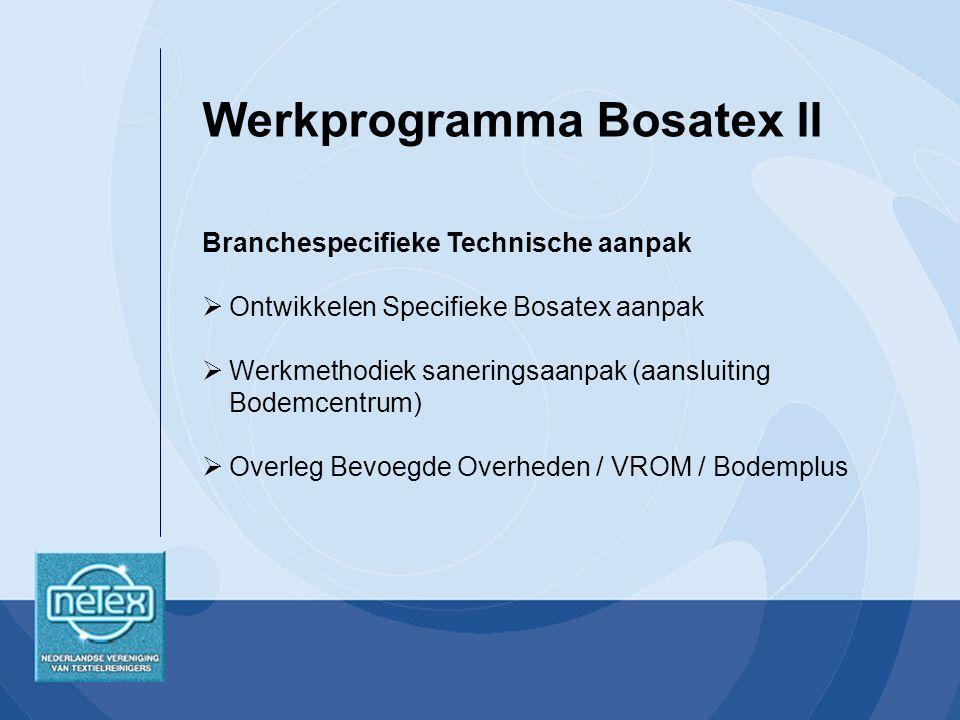 Branchespecifieke Technische aanpak  Ontwikkelen Specifieke Bosatex aanpak  Werkmethodiek saneringsaanpak (aansluiting Bodemcentrum)  Overleg Bevoegde Overheden / VROM / Bodemplus Werkprogramma Bosatex II