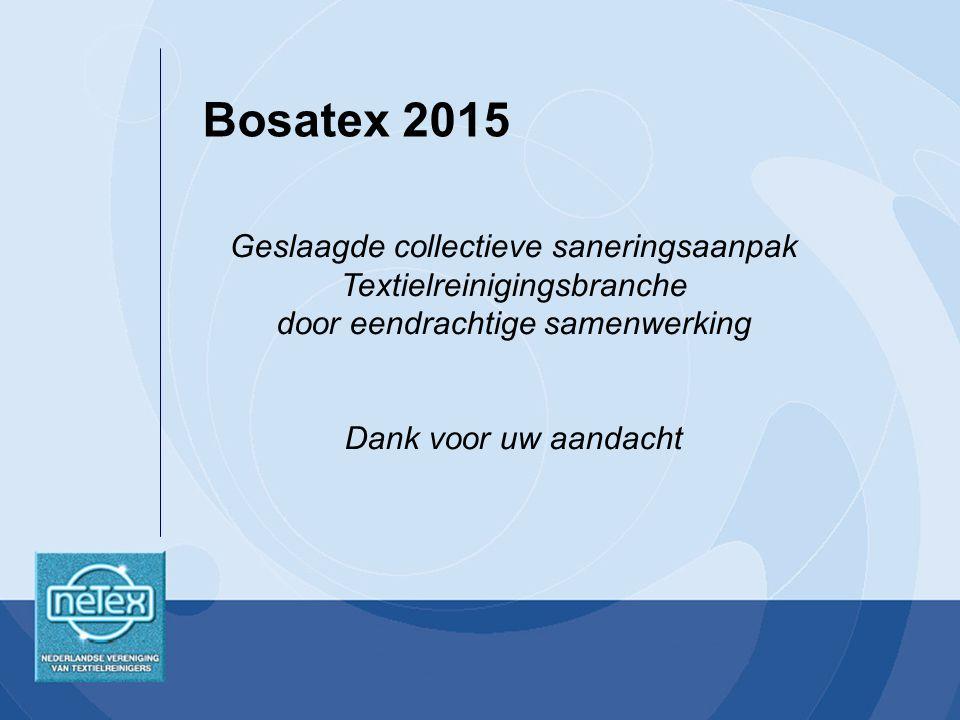 Geslaagde collectieve saneringsaanpak Textielreinigingsbranche door eendrachtige samenwerking Dank voor uw aandacht Bosatex 2015