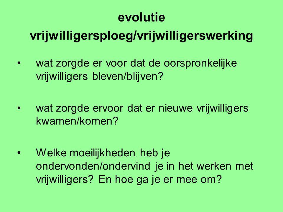 evolutie vrijwilligersploeg/vrijwilligerswerking wat zorgde er voor dat de oorspronkelijke vrijwilligers bleven/blijven.