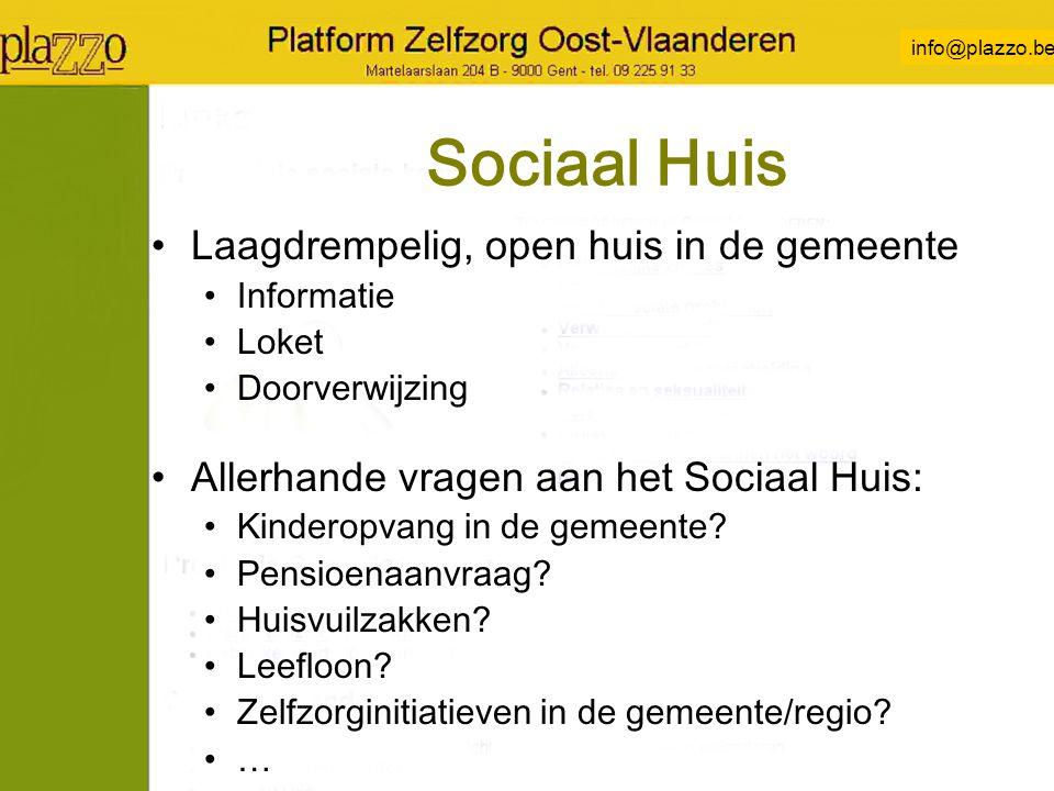 info@plazzo.be Sociaal Huis Laagdrempelig, open huis in de gemeente Informatie Loket Doorverwijzing Allerhande vragen aan het Sociaal Huis: Kinderopvang in de gemeente.