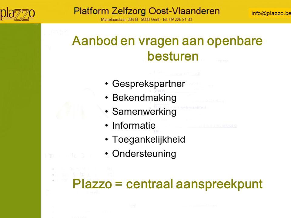 info@plazzo.be Aanbod en vragen aan openbare besturen Gesprekspartner Bekendmaking Samenwerking Informatie Toegankelijkheid Ondersteuning Plazzo = centraal aanspreekpunt