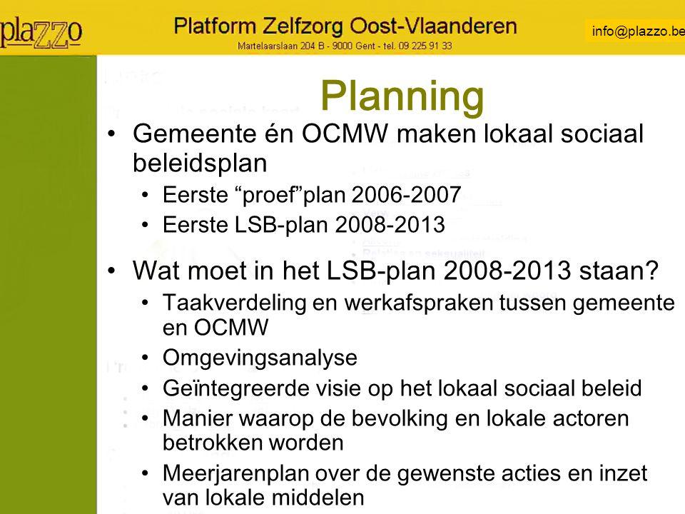 info@plazzo.be Planning Gemeente én OCMW maken lokaal sociaal beleidsplan Eerste proef plan 2006-2007 Eerste LSB-plan 2008-2013 Wat moet in het LSB-plan 2008-2013 staan.