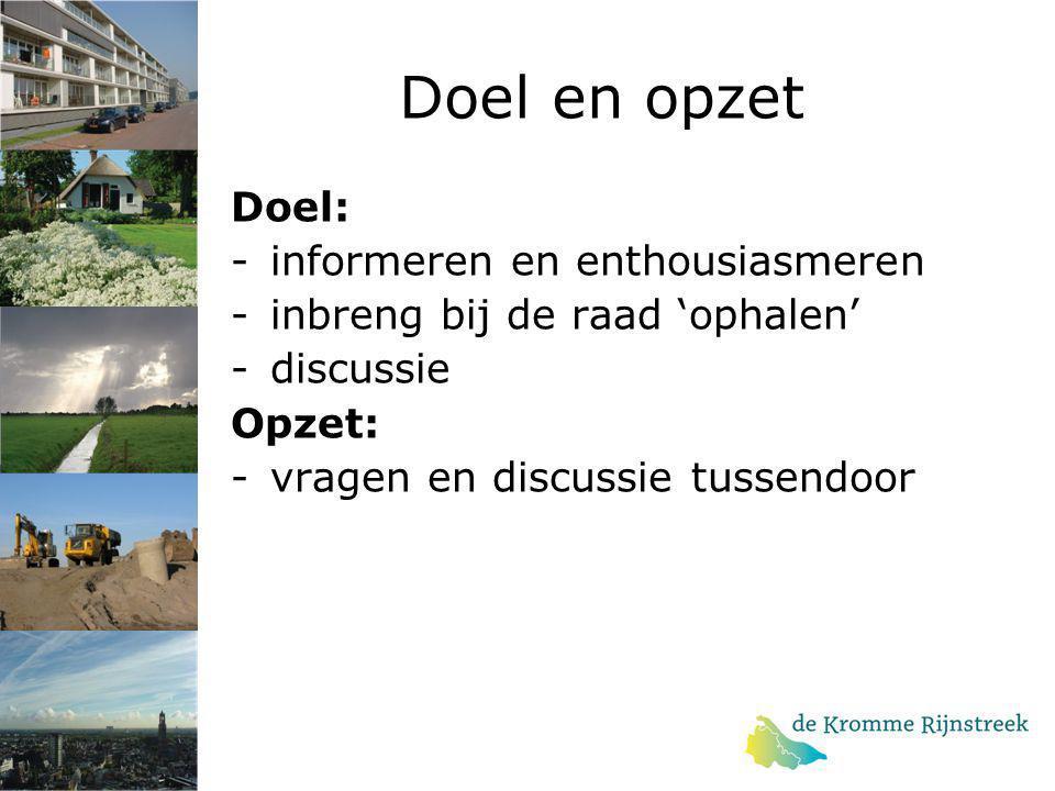 Doel en opzet Doel: -informeren en enthousiasmeren -inbreng bij de raad 'ophalen' -discussie Opzet: -vragen en discussie tussendoor