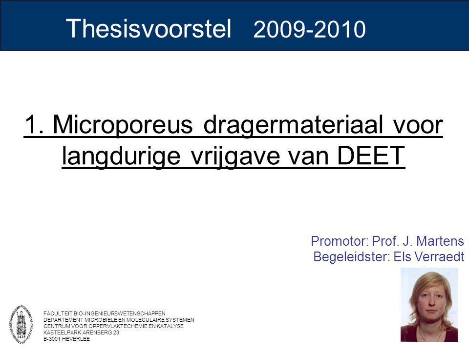 Thesisvoorstel 2009-2010 1. Microporeus dragermateriaal voor langdurige vrijgave van DEET Promotor: Prof. J. Martens Begeleidster: Els Verraedt FACULT