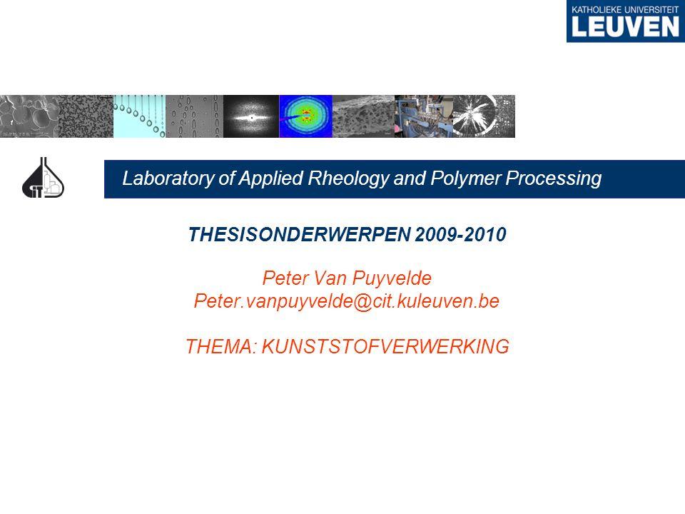 Laboratory of Applied Rheology and Polymer Processing THESISONDERWERPEN 2009-2010 Peter Van Puyvelde Peter.vanpuyvelde@cit.kuleuven.be THEMA: KUNSTSTOFVERWERKING